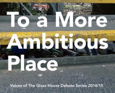 To a More Ambitious Place: Voices of The Glass-House Debate Series 2014/15