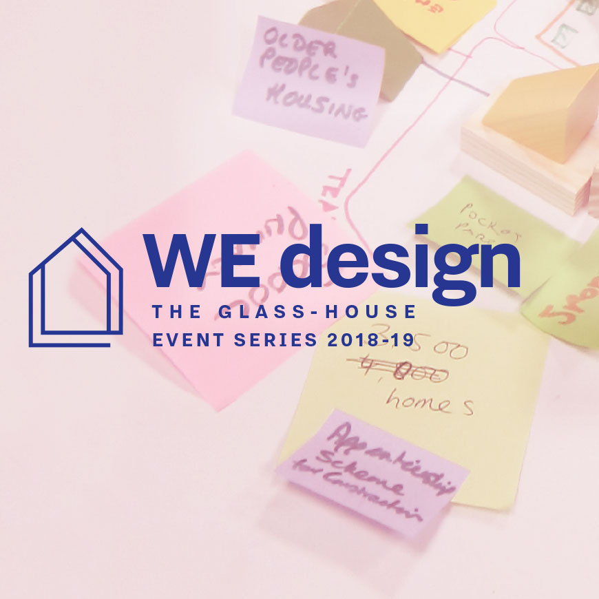 WE design: Voices of The Glass-House Event Series 2018/19