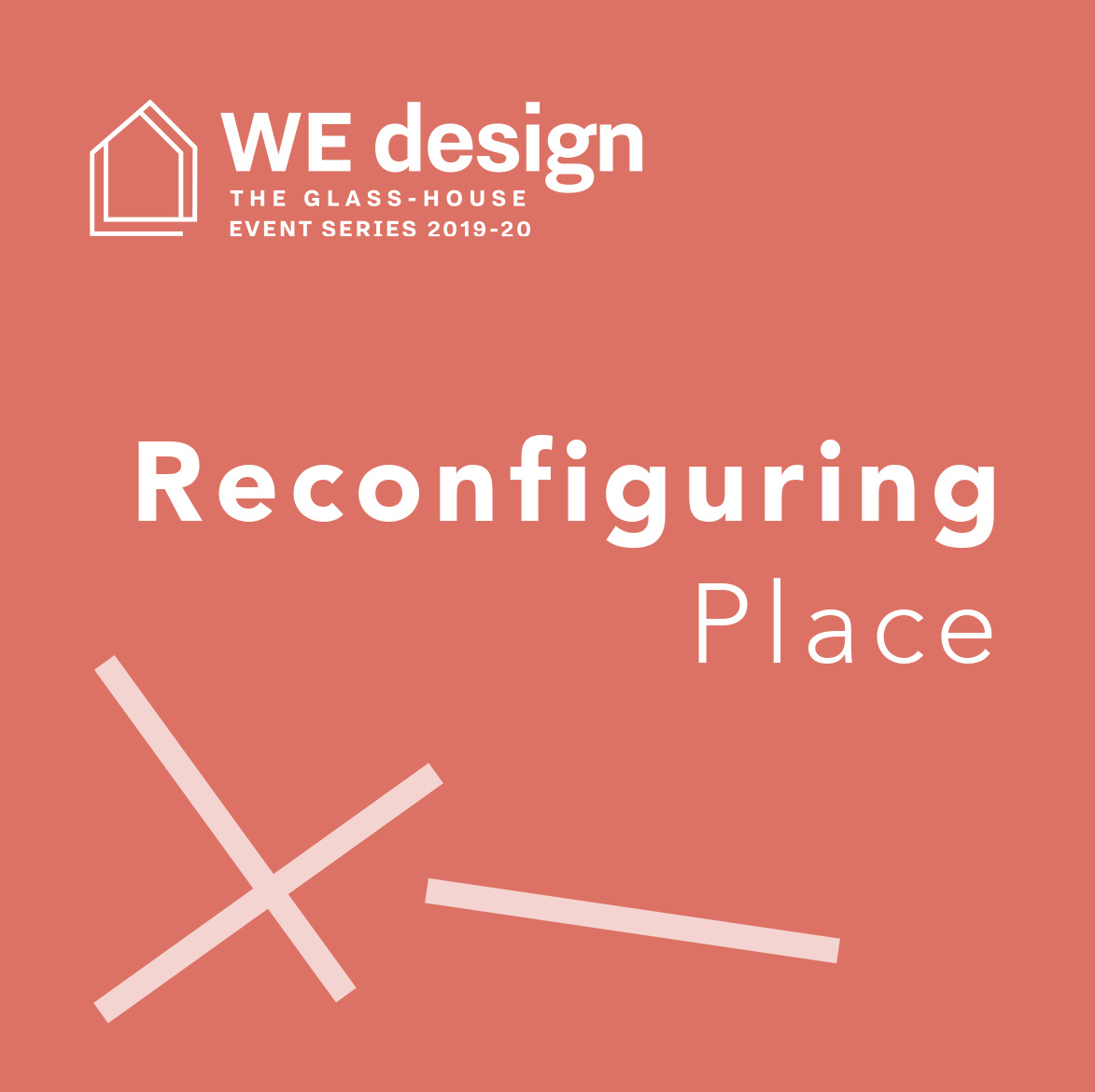 Reconfiguring Place: Voices of The Glass-House 2019/20 Event Series