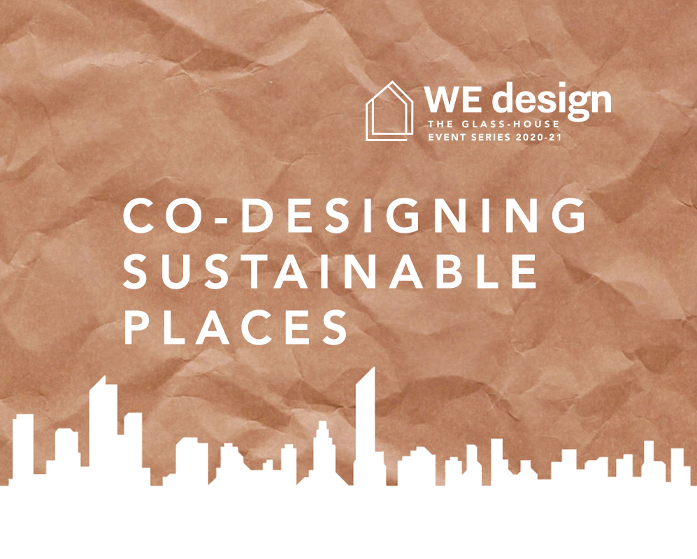Co-designing Sustainable Places: 2020/21 WEdesign Event Series
