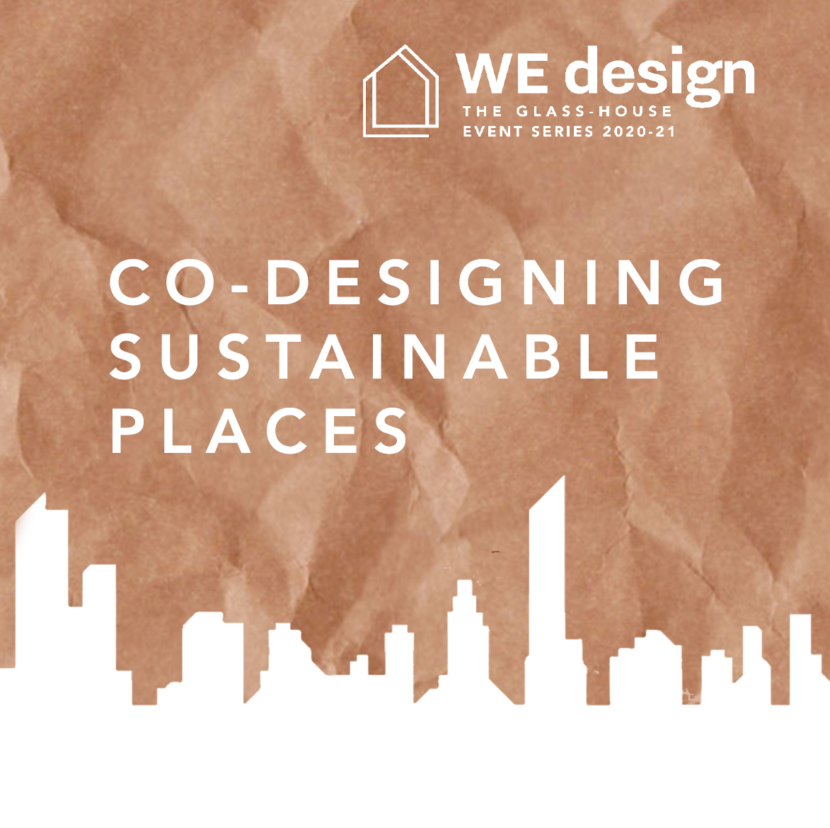 Co-designing Sustainable Places: Voices of The Glass-House 2020/21 Event Series