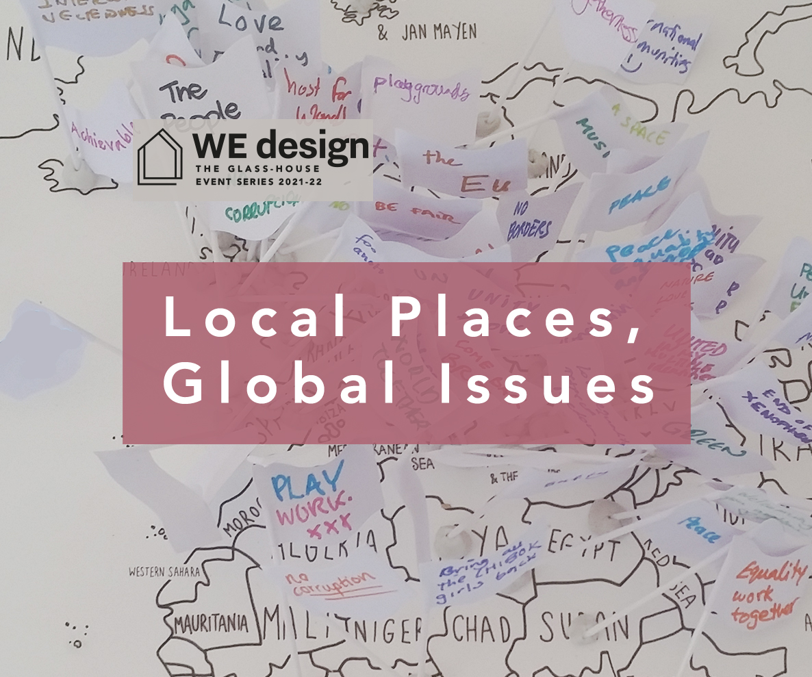 Local Places, Global Issues: 2021/22 WEdesign event series