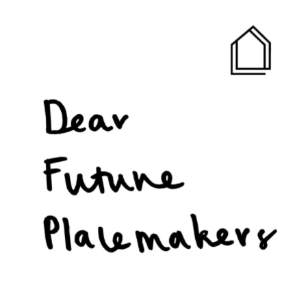 dear future placemakers wide