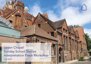 Union Chapel Sunday School Stories Interpretation Piece Workshop: A summary report capturing the process and learnings from our workshop